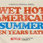 WET HOT AMERICAN SUMMER : 10 ANS PLUS TARD, le retour de la bande sur Netflix [Actus Séries TV]