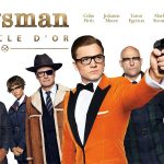 KINGSMAN : LE CERCLE D'OR de Matthew Vaughn [Critique Ciné]