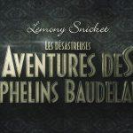 LES DÉSASTREUSES AVENTURES DES ORPHELINS BAUDELAIRE de Barry Sonnenfeld [Critique Séries TV]