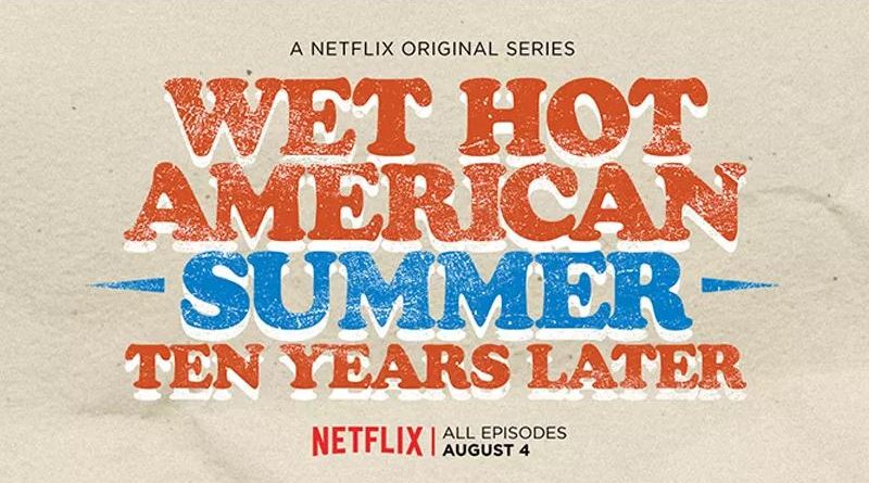 Wet Hot American Summer 10 Ans Plus Tard