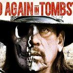 DEAD AGAIN IN TOMBSTONE, le retour de Danny Trejo [Actus Blu-Ray et DVD]