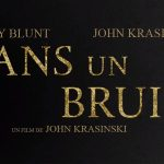 SANS UN BRUIT, bande annonce du nouveau film d'Emily Blunt