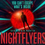 NIGHTFLYERS, la série Netflix basé sur l'oeuvre de George R.R. Martin se dévoile à la SDCC 2018 [Actus Séries TV]