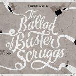 LA BALLADE DE BUSTER SCRUGGS, le nouveau western des Frères Coen sur Netflix [Actus S.V.O.D.]