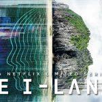 THE I-LAND, une mini-série de Neil LaBute sur Netflix [Actus Séries TV]