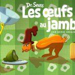 LES ŒUFS VERTS AU JAMBON, le livre du Dr. Seuss adaptée sur Netflix [Actus Séries TV]