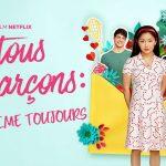 A TOUS LES GARÇONS, PS : JE T'AIME TOUJOURS, la suite arrive sur Netflix [Actus S.V.O.D.]