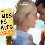 TOUS NOS JOURS PARFAITS,  Elle Fanning reprend gout à la vie sur Netflix [Actus S.V.O.D.]