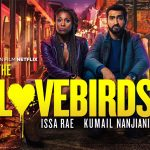 THE LOVEBIRDS, course poursuite et romance sur Netflix [Actus S.V.O.D.]