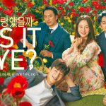 WAS IT LOVE ?, le nouveau drama romantique sud-coréen sur Netflix [Actus Séries TV]